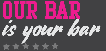 Our Bar is your Bar